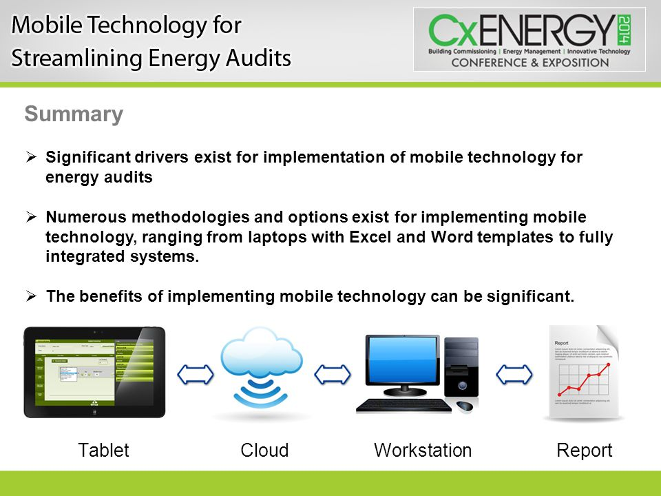 Summary  Significant drivers exist for implementation of mobile technology for energy audits  Numerous methodologies and options exist for implement