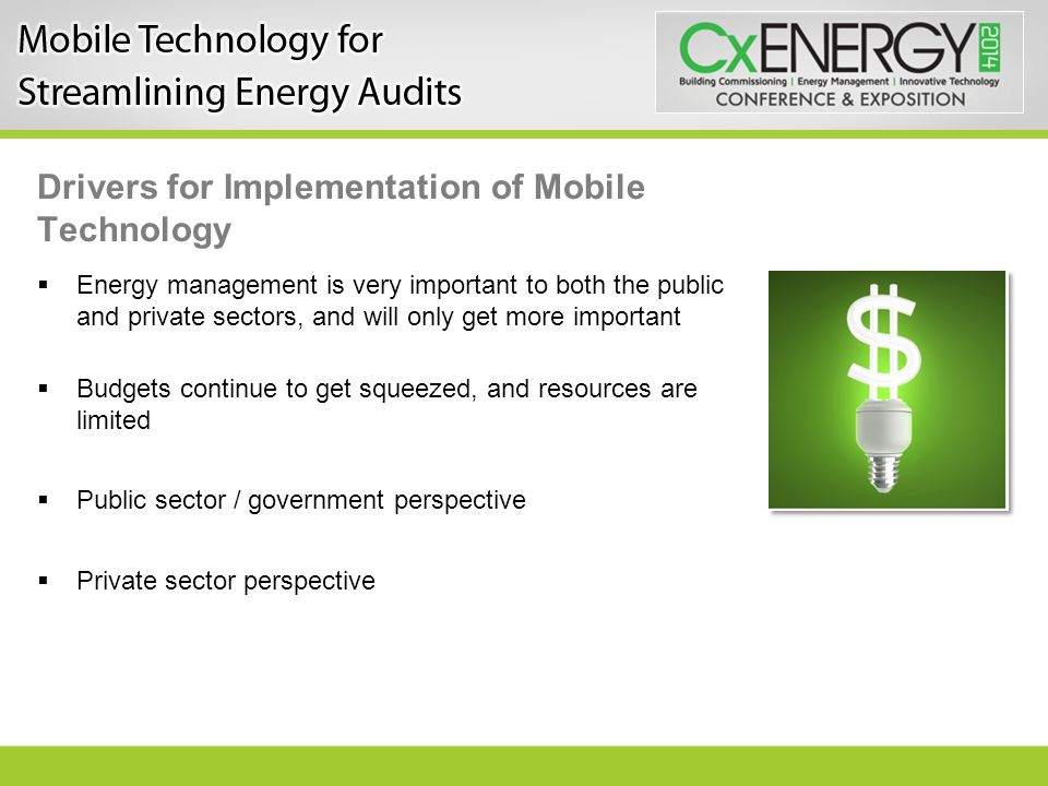 Drivers for Implementation of Mobile Technology  Energy management is very important to both the public and private sectors, and will only get more i