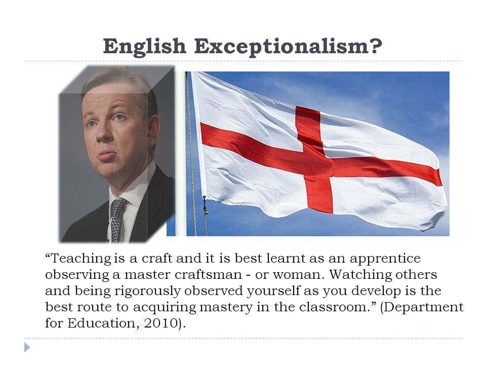 """English Exceptionalism? """"Teaching is a craft and it is best learnt as an apprentice observing a master craftsman - or woman. Watching others and being"""