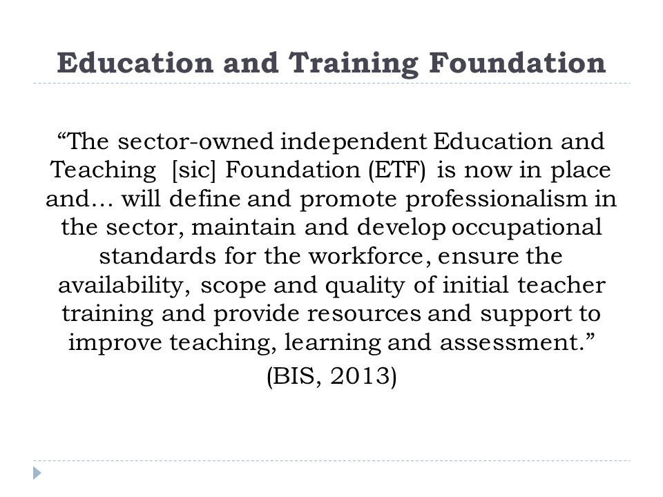 """Education and Training Foundation """"The sector-owned independent Education and Teaching [sic] Foundation (ETF) is now in place and… will define and pro"""