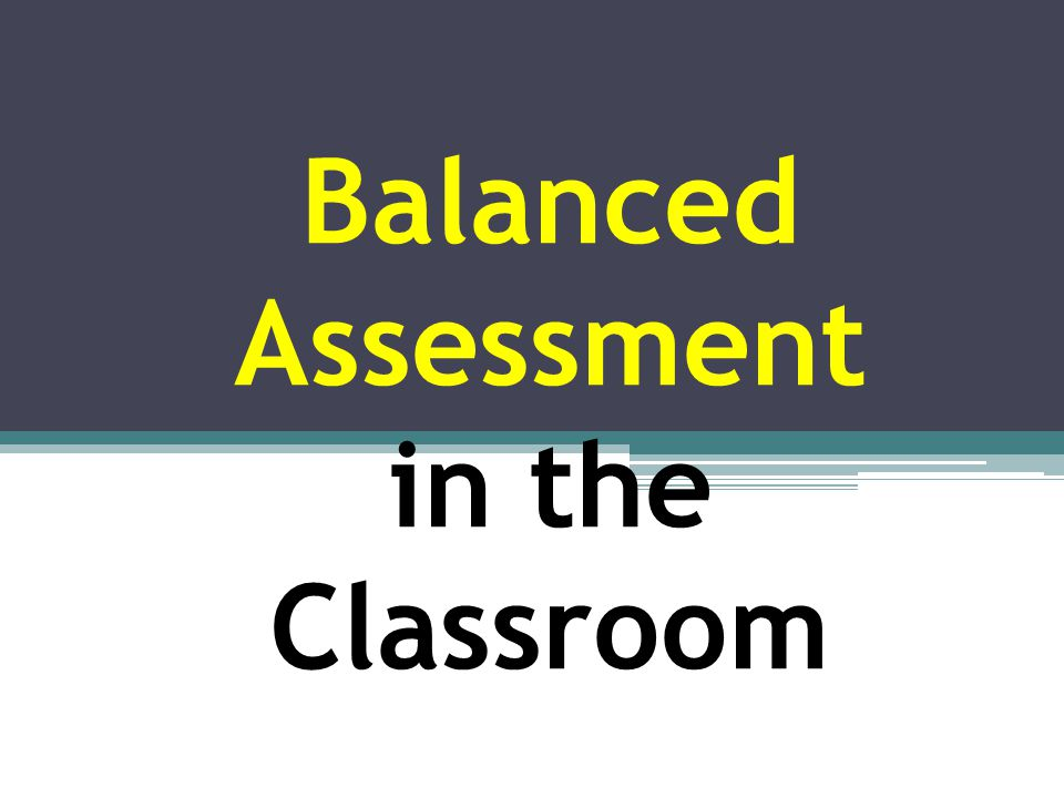 Balanced Assessment Learning Objectives will answer the following essential questions: What is balanced assessment.