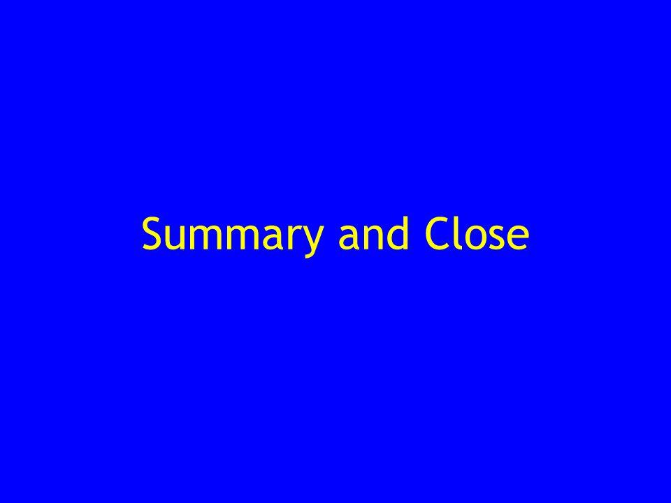 Summary and Close