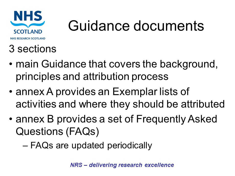 Guidance documents NRS – delivering research excellence 3 sections main Guidance that covers the background, principles and attribution process annex