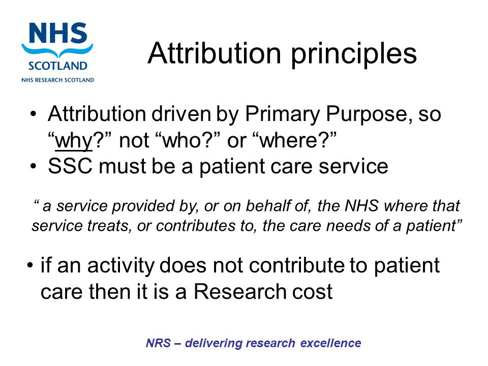 """Attribution principles Attribution driven by Primary Purpose, so """"why?"""" not """"who?"""" or """"where?"""" SSC must be a patient care service if an activity does"""
