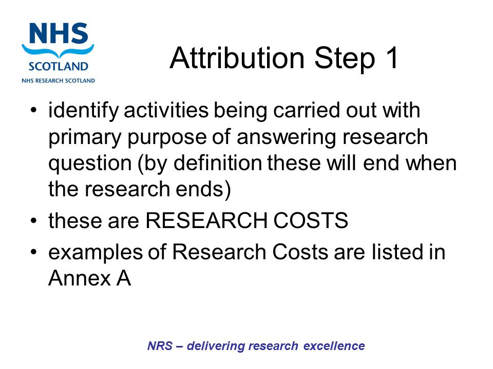 Attribution Step 1 identify activities being carried out with primary purpose of answering research question (by definition these will end when the re
