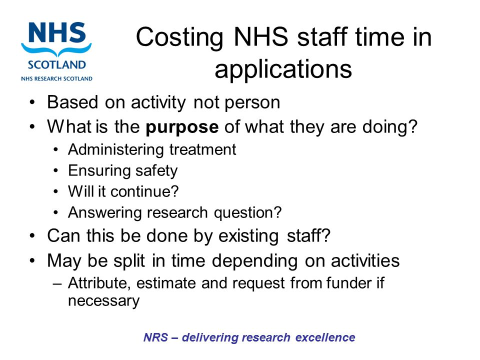 Costing NHS staff time in applications Based on activity not person What is the purpose of what they are doing.