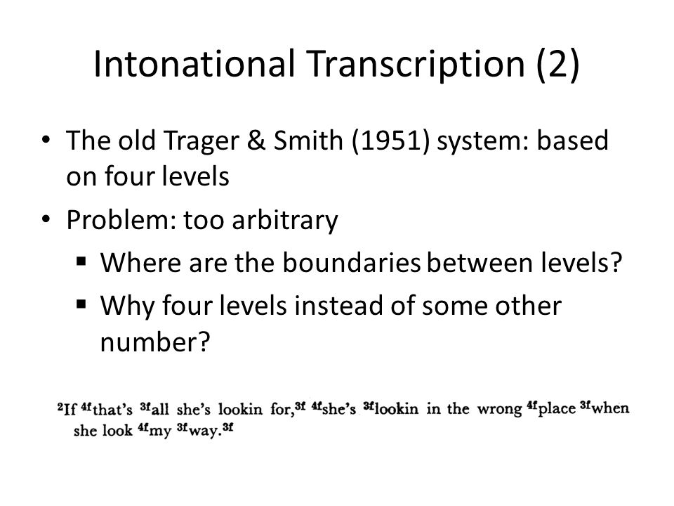 Intonational Transcription (2) The old Trager & Smith (1951) system: based on four levels Problem: too arbitrary  Where are the boundaries between levels.