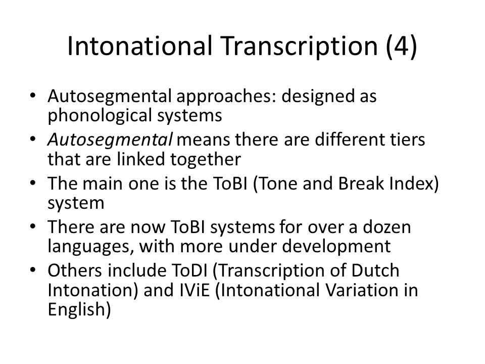 Intonational Transcription (3) INSTINT (INternational Transcription System for INTonation): designed to be a phonetic system so that it can be used fo