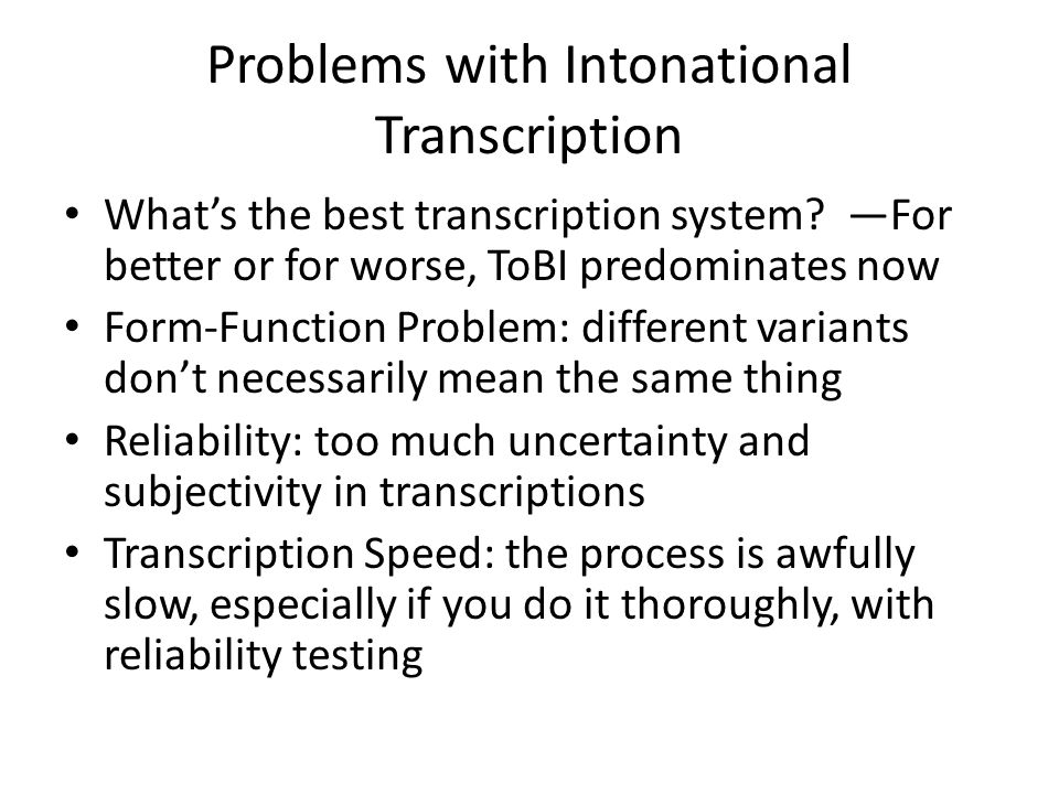Intonational Transcription (4) Autosegmental approaches: designed as phonological systems Autosegmental means there are different tiers that are linke