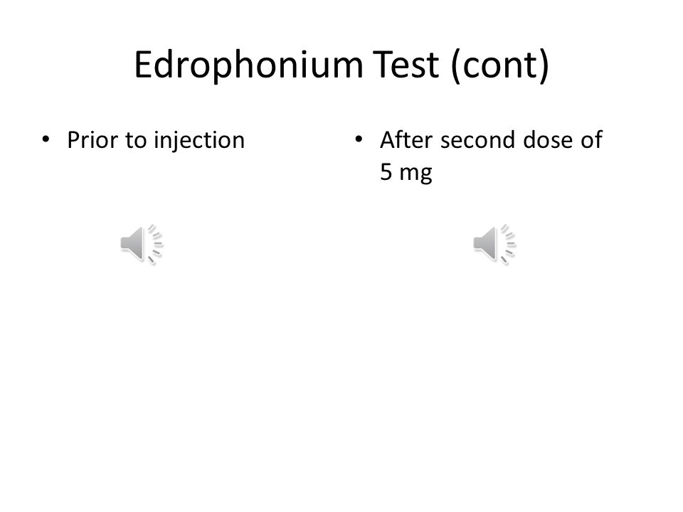 Edrophonium test Tensilon test (No longer available in US) – Edrophonium a short acting IV acetylcholinesterace inhibitor Risks/Side effects