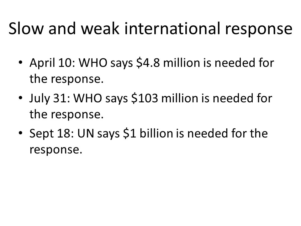 Slow and weak international response April 10: WHO says $4.8 million is needed for the response.