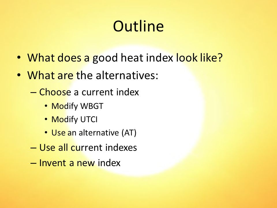 Outline What does a good heat index look like.