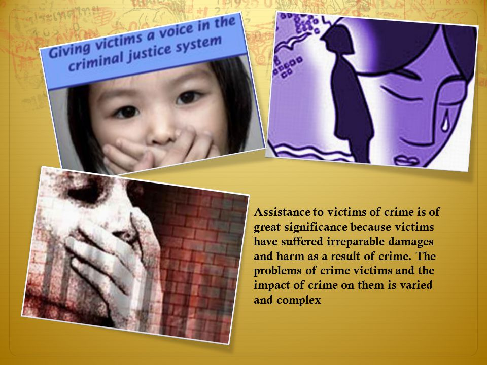 Assistance to victims of crime is of great significance because victims have suffered irreparable damages and harm as a result of crime.