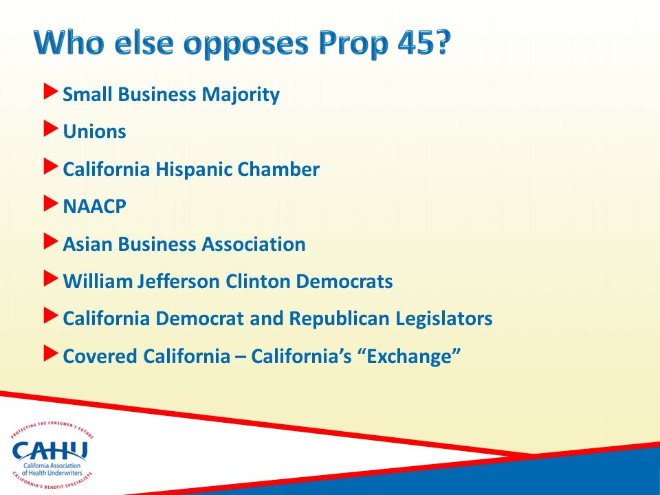  Small Business Majority  Unions  California Hispanic Chamber  NAACP  Asian Business Association  William Jefferson Clinton Democrats  California Democrat and Republican Legislators  Covered California – California's Exchange