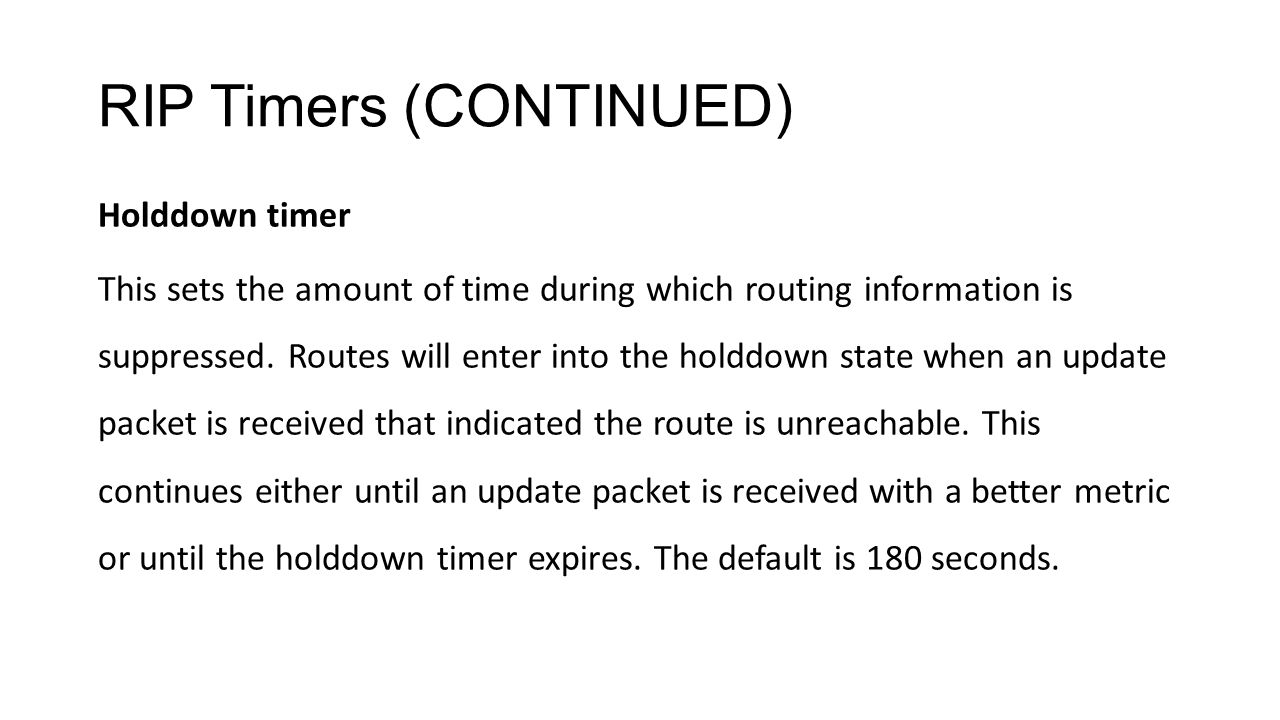 RIP Timers (CONTINUED) Holddown timer This sets the amount of time during which routing information is suppressed.