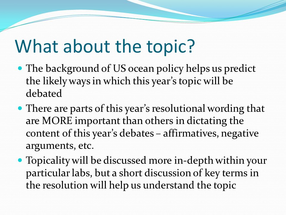 What about the topic? The background of US ocean policy helps us predict the likely ways in which this year's topic will be debated There are parts of