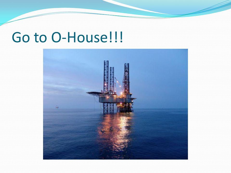 Go to O-House!!!