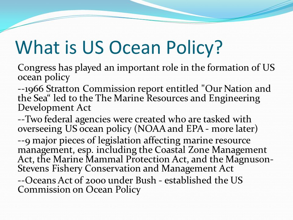 What is US Ocean Policy? Congress has played an important role in the formation of US ocean policy --1966 Stratton Commission report entitled