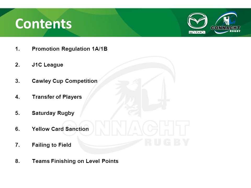 Contents 1.Promotion Regulation 1A/1B 2.J1C League 3.Cawley Cup Competition 4.Transfer of Players 5.Saturday Rugby 6.Yellow Card Sanction 7.Failing to Field 8.Teams Finishing on Level Points