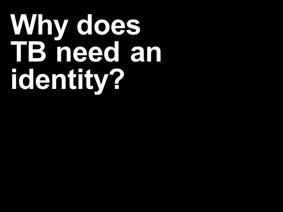 Whydoes TBneedan identity