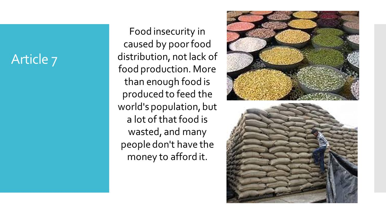 Article 7 Food insecurity in caused by poor food distribution, not lack of food production.