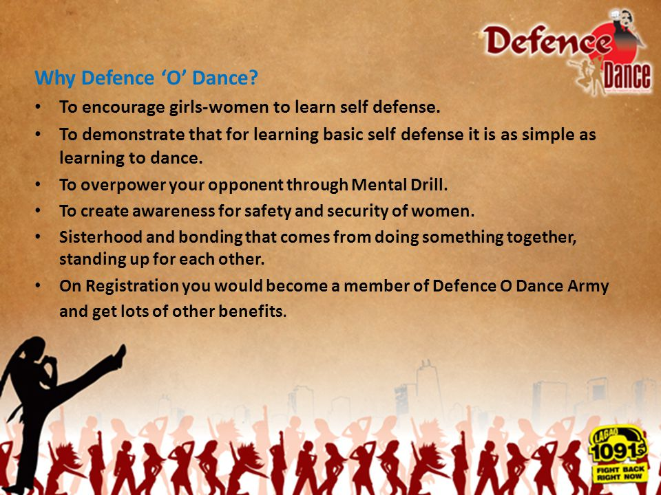 Why Defence 'O' Dance? To encourage girls-women to learn self defense. To demonstrate that for learning basic self defense it is as simple as learning