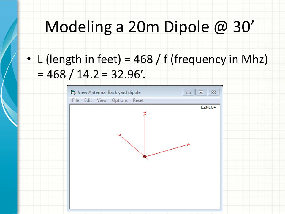 Modeling a 20m Dipole @ 30' L (length in feet) = 468 / f (frequency in Mhz) = 468 / 14.2 = 32.96'.