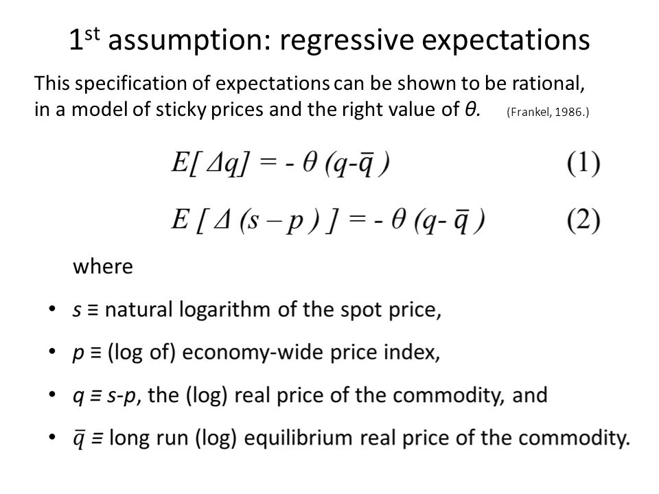 1 st assumption: regressive expectations This specification of expectations can be shown to be rational, in a model of sticky prices and the right value of ϑ.