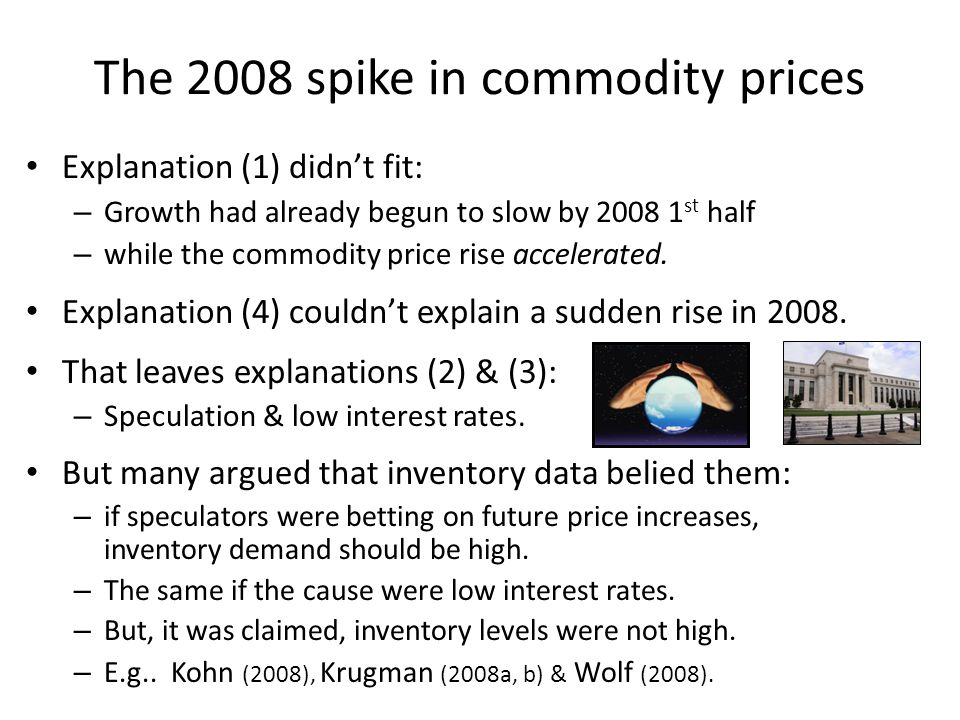 The 2008 spike in commodity prices Explanation (1) didn't fit: – Growth had already begun to slow by 2008 1 st half – while the commodity price rise accelerated.