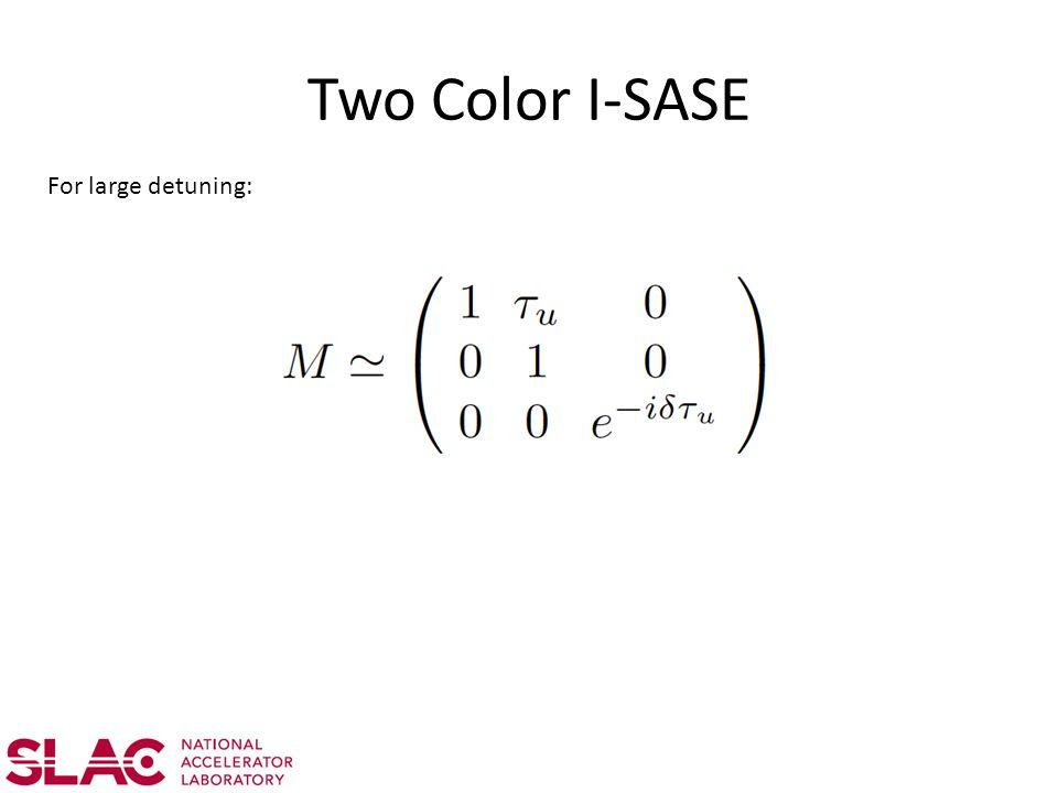 Two Color I-SASE For large detuning: