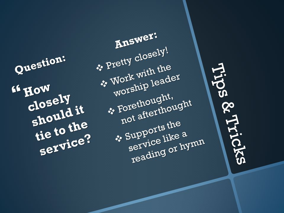 Tips & Tricks Question:  How closely should it tie to the service.