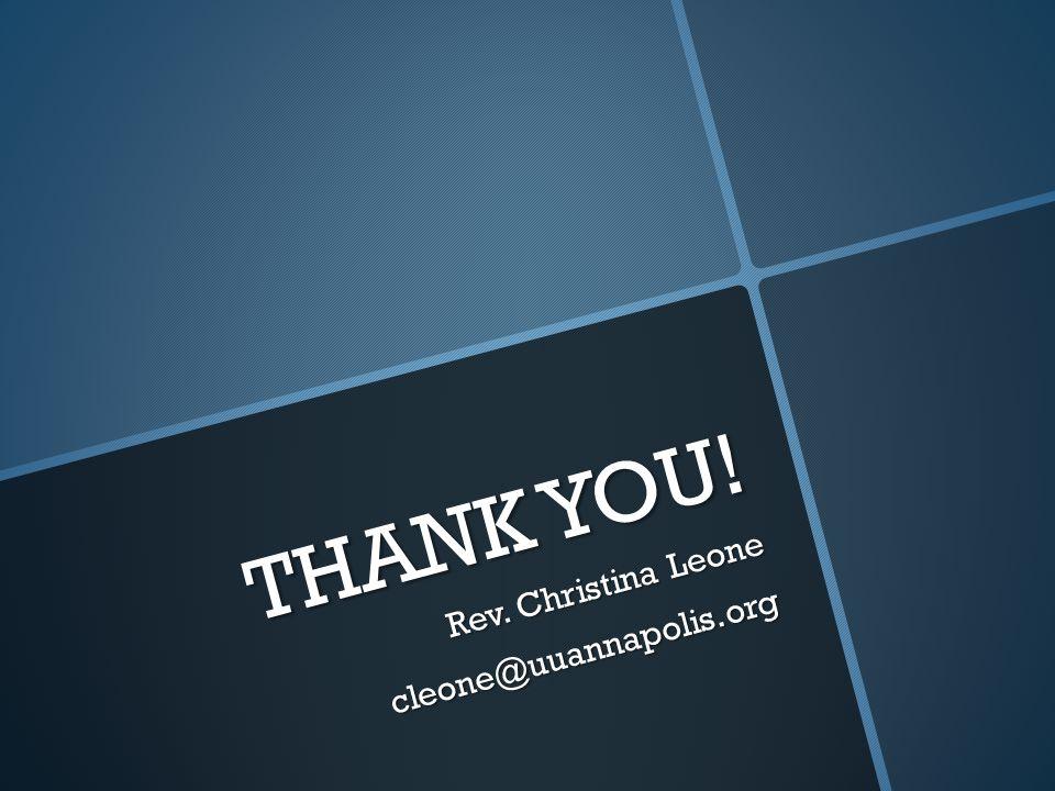 THANK YOU! Rev. Christina Leone cleone@uuannapolis.org