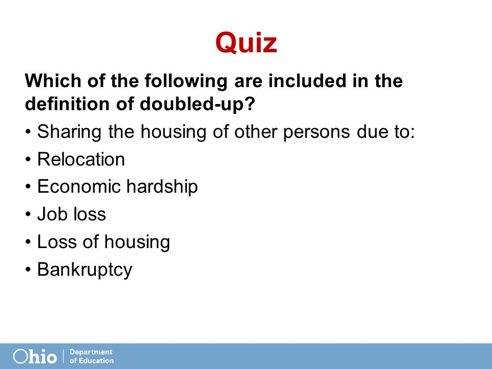 Quiz Which of the following are included in the definition of doubled-up? Sharing the housing of other persons due to: Relocation Economic hardship Jo