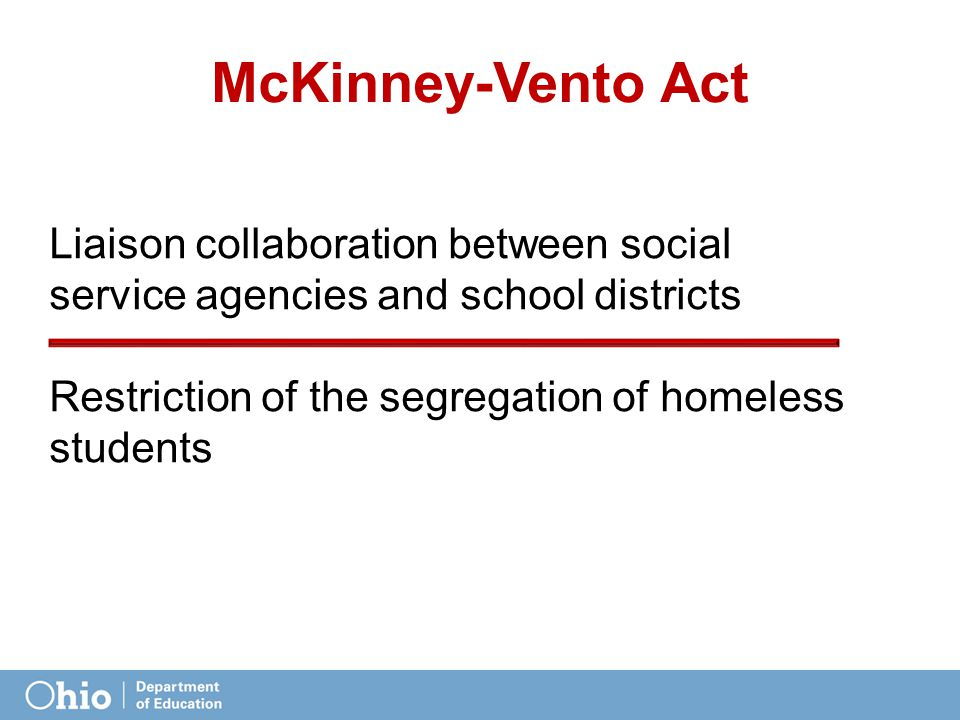 Liaison collaboration between social service agencies and school districts Restriction of the segregation of homeless students McKinney-Vento Act