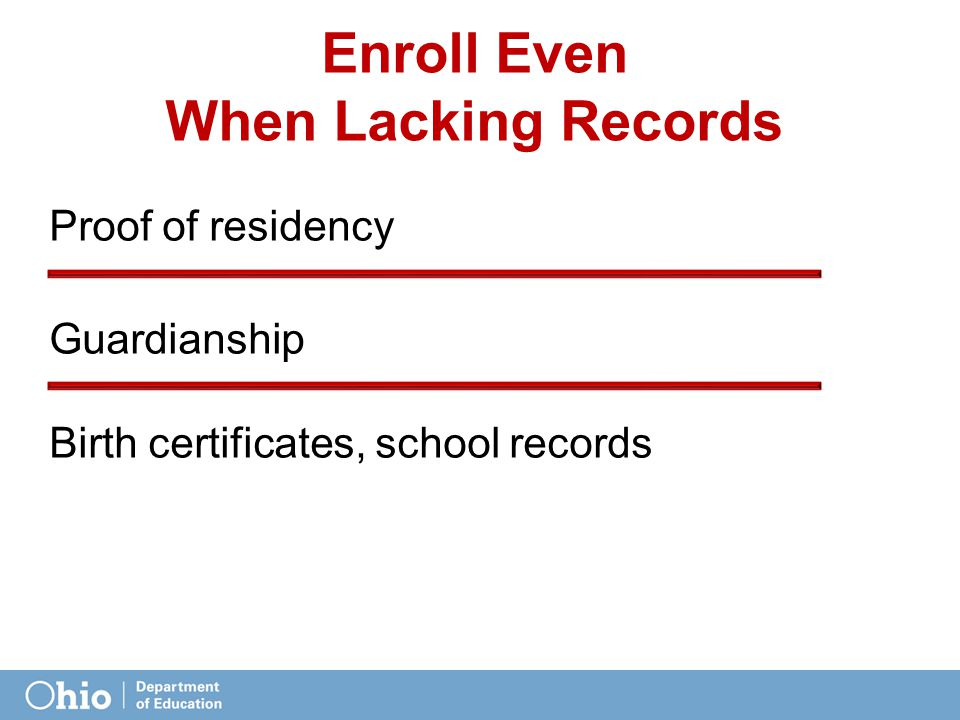 Proof of residency Guardianship Birth certificates, school records Enroll Even WhenLacking Records