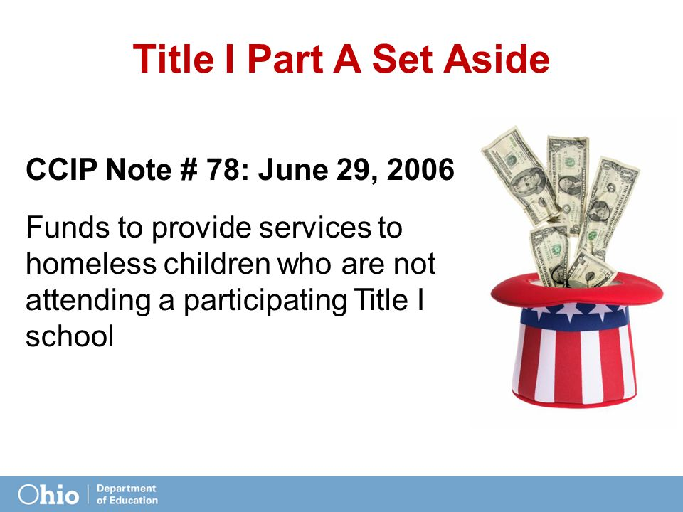 Title I Part A Set Aside CCIP Note # 78: June 29, 2006 Funds to provide services to homeless children who are not attending a participating Title I sc
