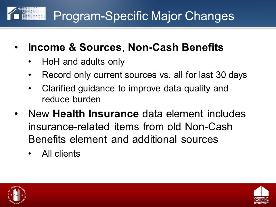 Program-Specific Major Changes Income & Sources, Non-Cash Benefits HoH and adults only Record only current sources vs.