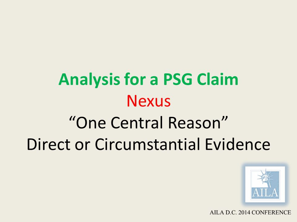 Analysis for a PSG Claim Nexus One Central Reason Direct or Circumstantial Evidence