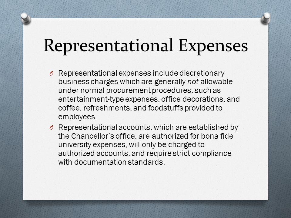 Representational Expenses O Representational expenses include discretionary business charges which are generally not allowable under normal procuremen