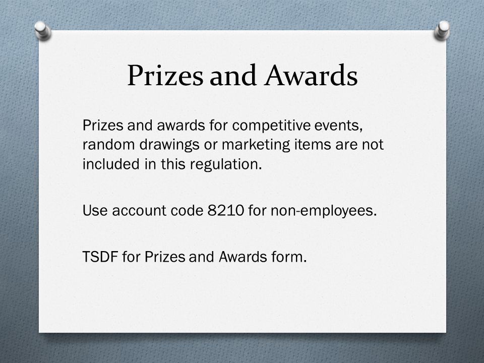 Prizes and Awards Prizes and awards for competitive events, random drawings or marketing items are not included in this regulation. Use account code 8