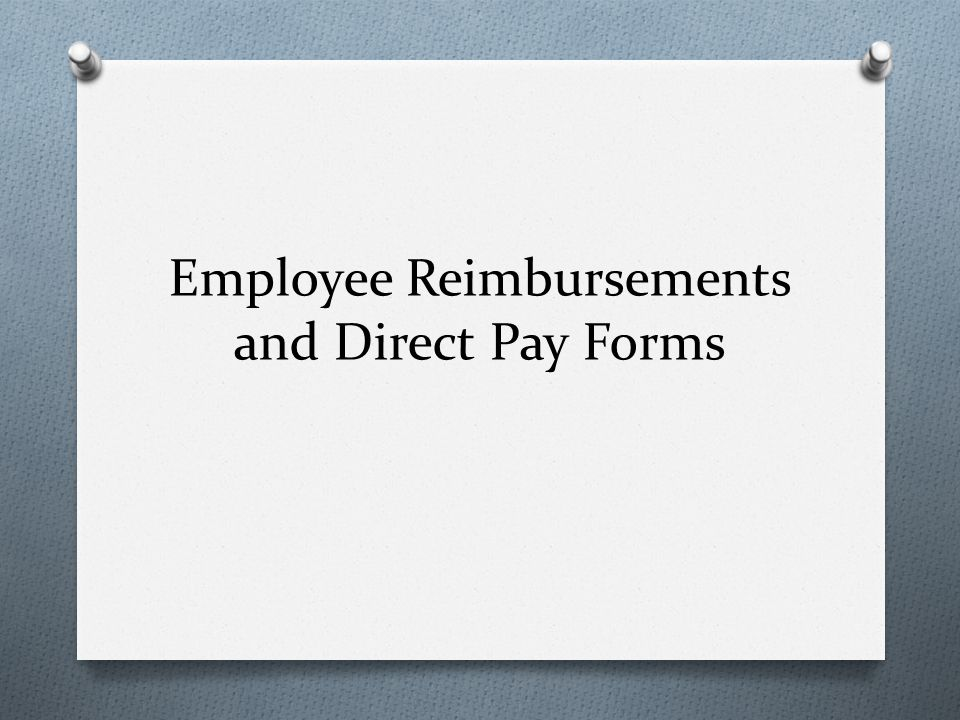Employee Reimbursements and Direct Pay Forms