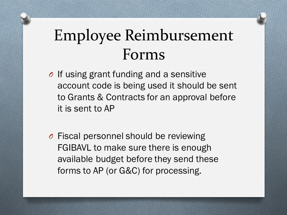 Employee Reimbursement Forms O If using grant funding and a sensitive account code is being used it should be sent to Grants & Contracts for an approv
