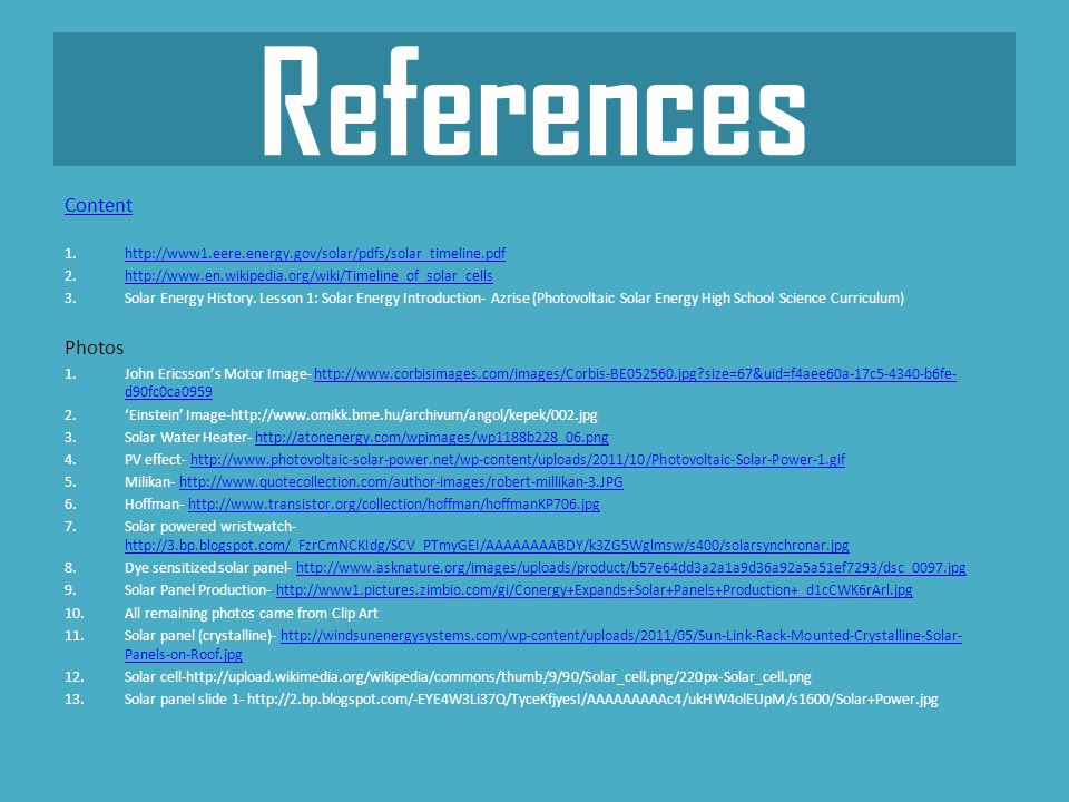 References Content 1.http://www1.eere.energy.gov/solar/pdfs/solar_timeline.pdfhttp://www1.eere.energy.gov/solar/pdfs/solar_timeline.pdf 2.http://www.en.wikipedia.org/wiki/Timeline_of_solar_cellshttp://www.en.wikipedia.org/wiki/Timeline_of_solar_cells 3.Solar Energy History.