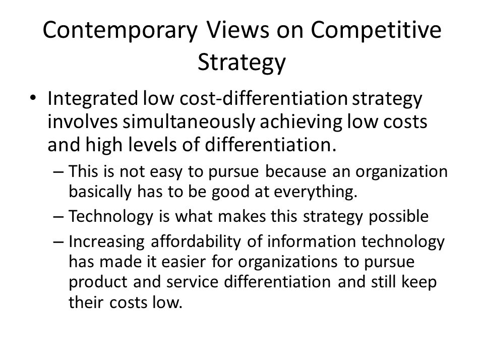 Contemporary Views on Competitive Strategy Integrated low cost-differentiation strategy involves simultaneously achieving low costs and high levels of