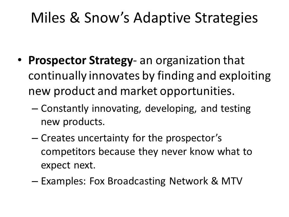 Miles & Snow's Adaptive Strategies Prospector Strategy- an organization that continually innovates by finding and exploiting new product and market op