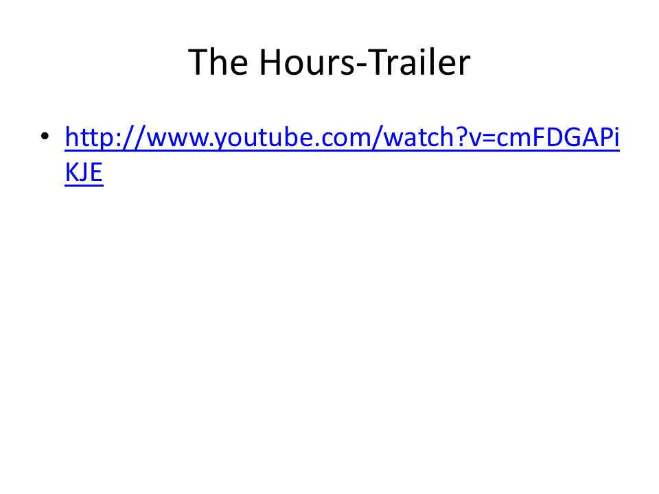 The Hours-Trailer http://www.youtube.com/watch v=cmFDGAPi KJE http://www.youtube.com/watch v=cmFDGAPi KJE