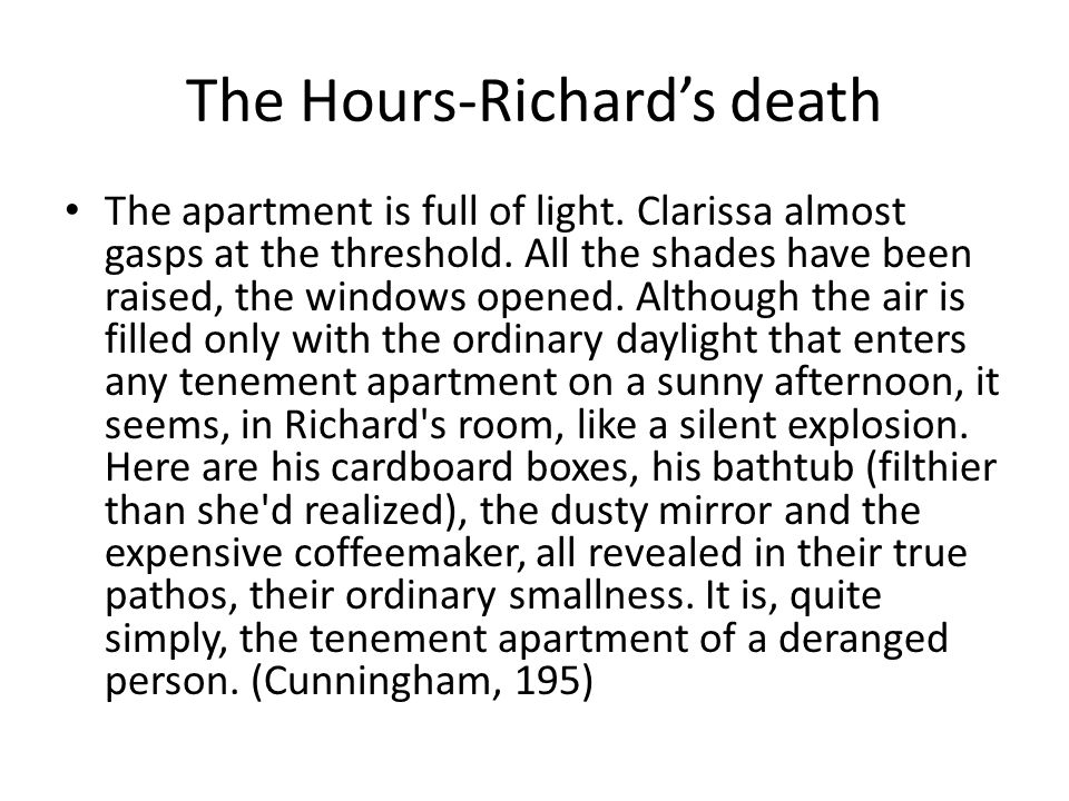 The Hours-Richard's death The apartment is full of light. Clarissa almost gasps at the threshold. All the shades have been raised, the windows opened.