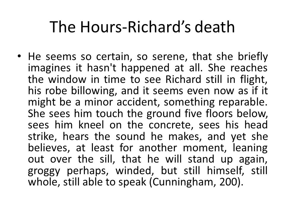 The Hours-Richard's death He seems so certain, so serene, that she briefly imagines it hasn't happened at all. She reaches the window in time to see R