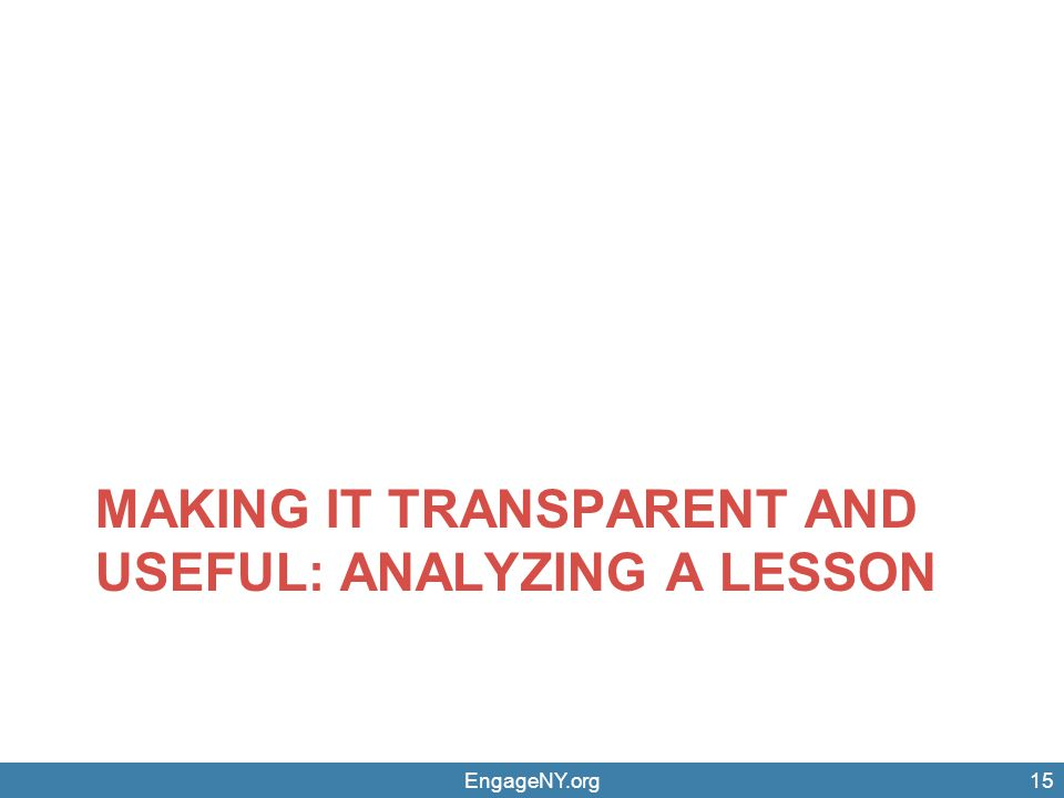 MAKING IT TRANSPARENT AND USEFUL: ANALYZING A LESSON EngageNY.org15