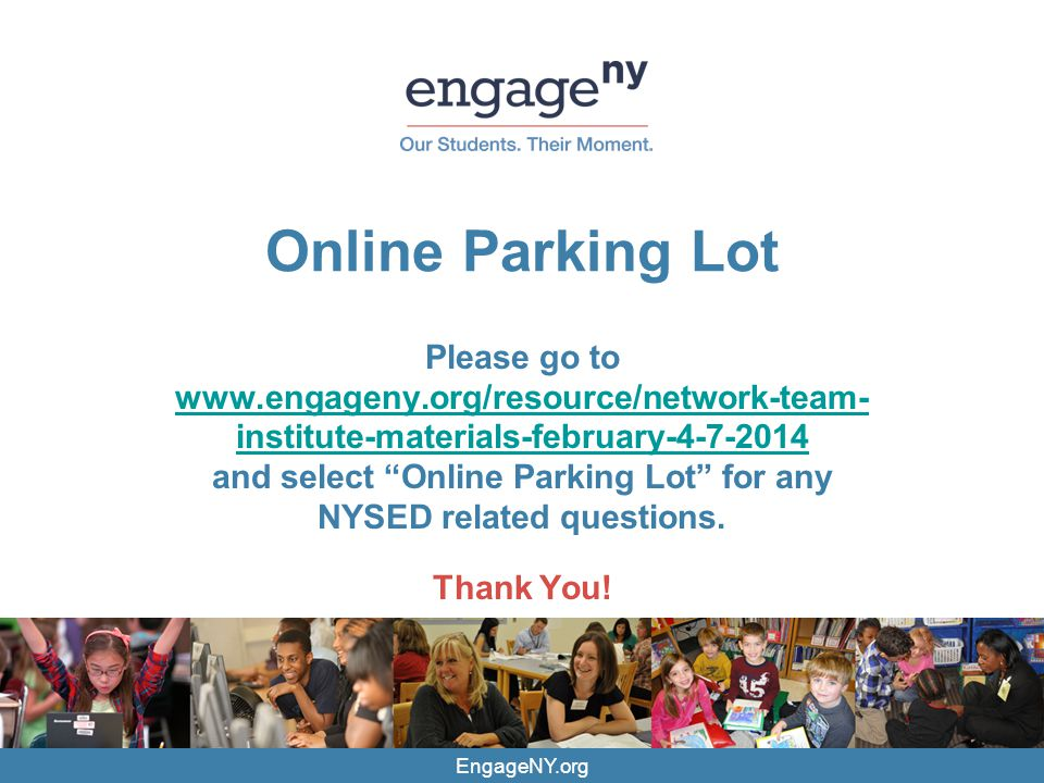 CONFIDENTIAL – DO NOT CIRCULATE EngageNY.org Online Parking Lot Please go to www.engageny.org/resource/network-team- institute-materials-february-4-7-2014 and select Online Parking Lot for any NYSED related questions.